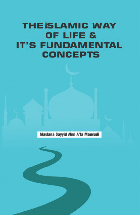 The Islamic Way of Life and Its Fundamental Concepts