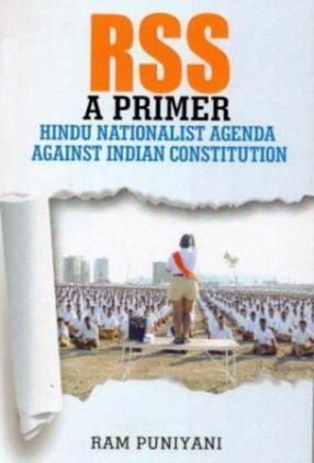 RSS: A Primer: Hindu Nationalist Agenda Against Indian Constitution
