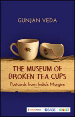 The Museum of Broken Tea Cups: Postcards from India's Margins