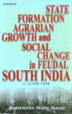 State Formation, Agrarian Growth and Social Change in Feudal South India, C. AD 600-1200