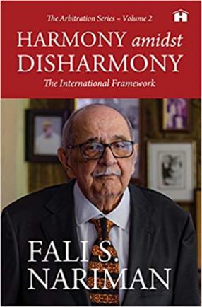 Harmony amidst Disharmony: The International Framework (The Arbitration Series – Volume 2)