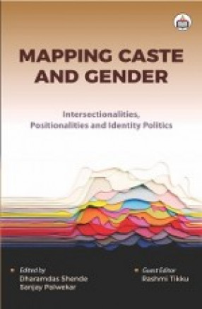 Mapping Caste and Gender: Intersectionalities, Positionalities and Identity Politics