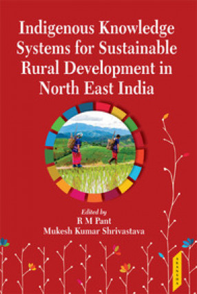 Indigenous Knowledge Systems for Sustainable Rural Development in North East India