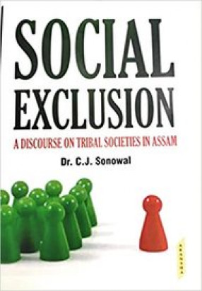 Social Exclusion: A Discourse on Tribal Societies in Assam