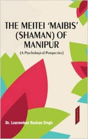 The Meitei 'Maibis' (Shaman) of Manipur: A Psychological Perspective