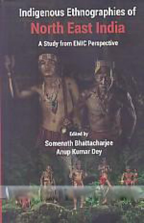 Indigenous Ethnographies of North East India: A Study from Emic Perspective