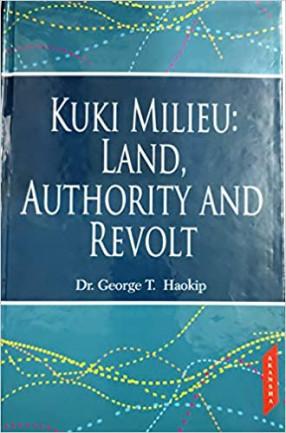 Kuki Milieu: Land, Authority And Revolt