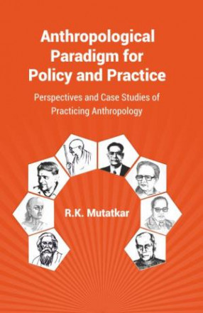 Anthropological Paradigm for Policy and Practice: Perspectives and Case Studies of Practicing Anthropology