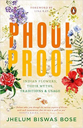 Phoolproof: Indian Flowers, their Myths, Traditions & Usage