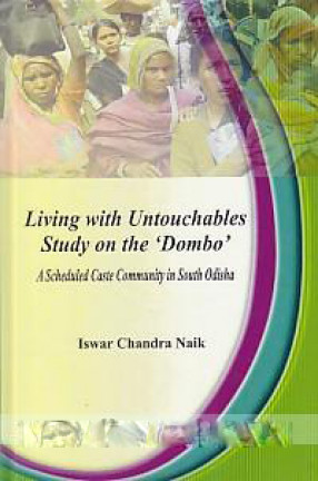 Living with Untouchables: Study on the 'Dombo: A Scheduled Caste Community in South Odisha