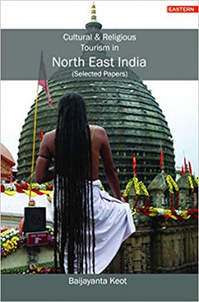 Cultural and Religious Tourism in North East India: (Selected Papers)