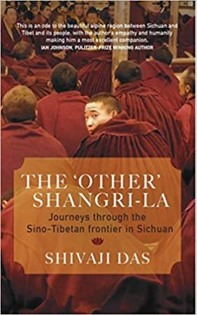 The 'other' Shangri-La: Journeys Through the Sino-Tibetan Frontier in Sichuan