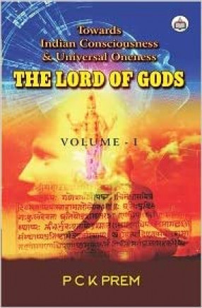 The Lord of Gods: Towards Indian Consciousness & Universal Oneness