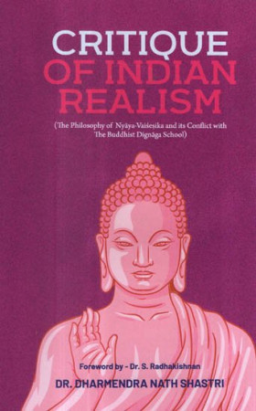 Critique of Indian Realism: The Philosophy of Nyaya Vaisesika and Its Conflict With the Buddhist Dignaga School