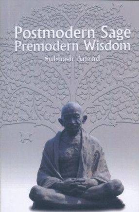 Postmodern Sage Premodern Wisdom: Some Gandhian Insights