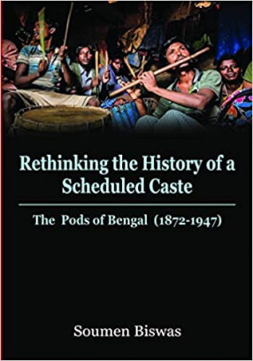 Rethinking the History of a Scheduled Caste: the Pods of Bengal (1872-1947)