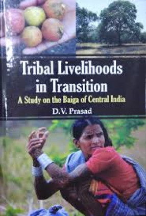 Tribal Livelihoods in Transition: A Study on the Baiga of Central India