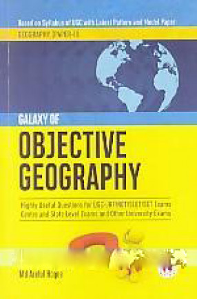 Galaxy of Objective Geography: Highly Useful Questions for UGC- JRF/NET/SLET/SET Exams, Centre and State Level Exams and Other Universityexaminations: Based on Syllabus of UGC With Latest Pattern and Modern Paper, Geography (Paper-II)