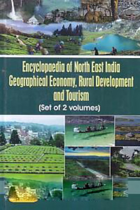 Encyclopaedia of North East India: Geographical Economy, Rural Development and Tourism