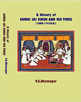 A history of Sawai Jai Singh and his times: 1688-1743 A.D.