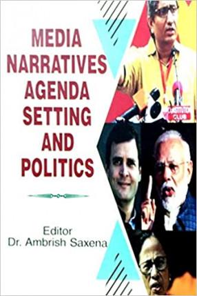 Media Narratives Agenda Setting and Politics