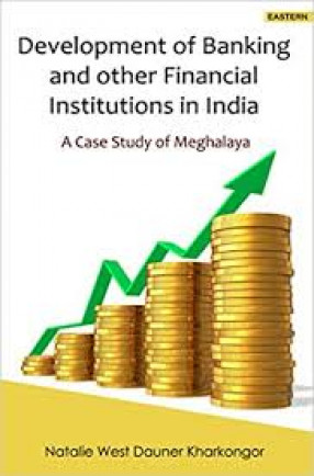 Development of Banking and Other Financial Institutions in India: A Case Study of Meghalaya
