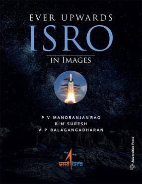 Ever Upwards: ISRO in Images
