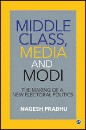 Middle Class, Media and Modi: the Making of a New Electoral Politics