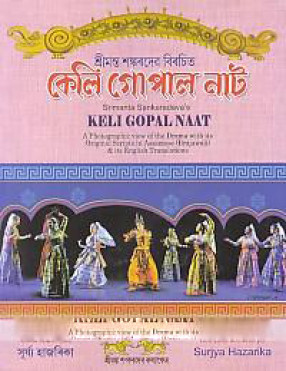 Keli Gopal Natt: a Drama Authored in 16th Century (1545 A.D.) by Srimanta Sankaradeva: A Photographic View of the Drama with Its Original Script in Assamese (Brajawali) Language & Its English Translation