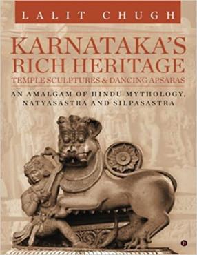Karnataka's Rich Heritage: Temple Sculptures & Dancing Apsaras: An Amalgam of Hindu Mythology, Natyasastra and Silpasastra