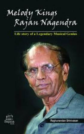 Melody Kings Rajan Nagendra: Life Story of a Legendary Musical Genius