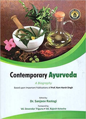 Contemporary Ayurveda: A Biography Based upon important Publications of Prof Ram Harsh Singh