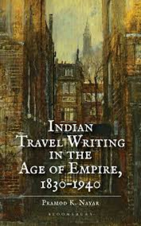 Indian Travel Writing in the Age of Empire, 1830-1940