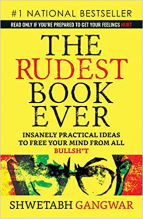 The Rudest Book Ever: Insanely Practical Ideas to Free Your Mind From All Bullsh*t