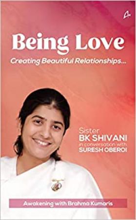 Being Love: Creating Beautiful Relationships...: Awakening With Brahma Kumaris