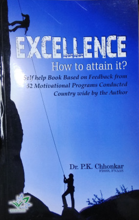 Excellence: How to Attain It? Self Help Book Base on Feedback from 52 Motivational Programs Conducted Country Wide By the Author