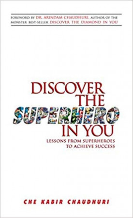 Discover the Superhero in You: Lessons From Superheroes to Achieve Success