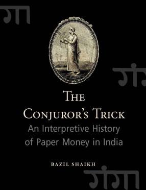 The Conjuror's Trick: An Interpretative History of Paper Money in India