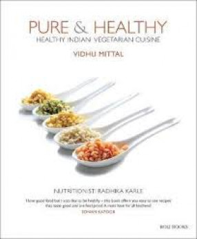 Pure & Healthy: Healthy Indian Vegetarian Cuisine
