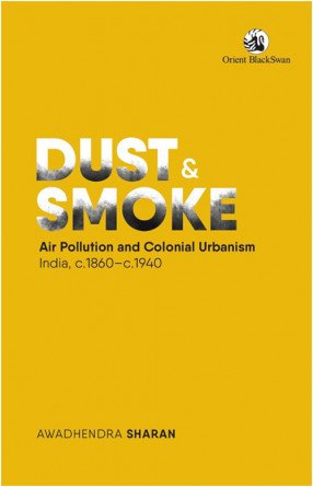 Dust and Smoke: Air Pollution and Colonial Urbanism, India, c.1860–c.1940