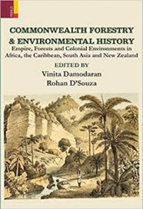 Commonwealth Forestry and Environmental History: Empire, Forests and Colonial Environments in Africa, the Caribbean and South Asia and New Zealand