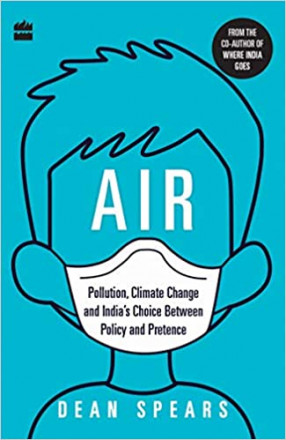 Air: Pollution, Climate Change and India's Choice Between Policy and Pretence
