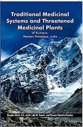 Traditional Medicinal Systems and Threatened Medicinal Plants of Kumaun, Western Himalaya, India
