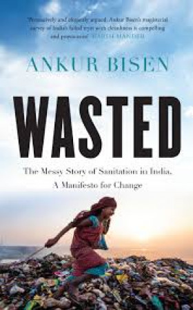 Wasted: the Messy Story of Sanitation in India, A Manifesto For Change