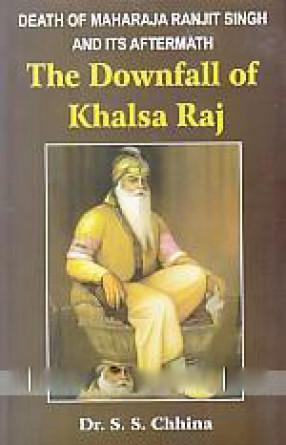 Death of Maharaja Ranjit Singh and Its Aftermath: the Downfall of Khalsa Raj