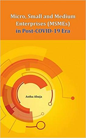 Micro, Small and Medium Enterprises (MSMEs) in Post-COVID-19 Era