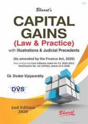 Bharat's Capital Gains (Law & Practice) With Illustrations & Judicial Precedents: As Amended by the Finance Act, 2020, Also Including cost Inflation Index for FY 2020-2021: Notification No. SO 1879(E), Dated 12-6-2020