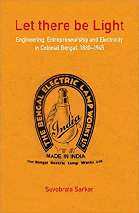 Let There Be Light: Engineering, Entrepreneurship and Electricity in Colonial Bengal, 1880-1945