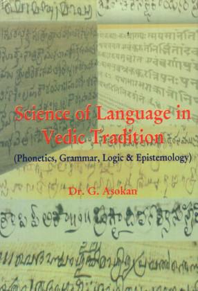 Science of Language in Vedic Tradition: Phonetics, Grammar, Logic & Epistemology