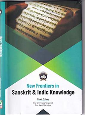 New Frontiers in Sanskrit & Indic Knowledge: the Proceedings of International Conference NFSI-2017 & NFSI-2018, Chinmaya Vishwavidyapeeth, Veliyanad, Kerala